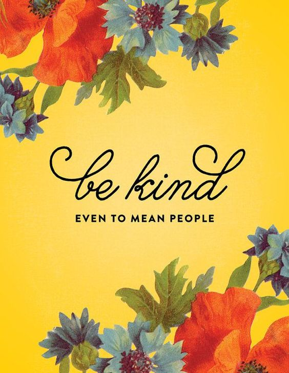 be kind even to